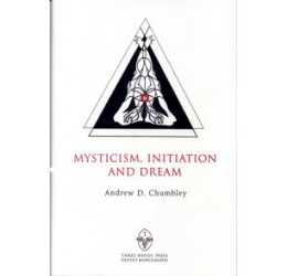 Mysticism, Initiation and Dream - Three Hands Press Occult Monograph I, Andrew D. Chumbley