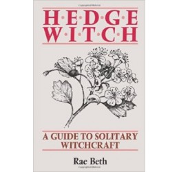 Hedge Witch: Guide to Solitary Witchcraft by Rae Beth