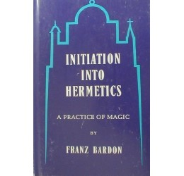 Initiation into Hermetics: A Practice of Magic, by Franz Bardon