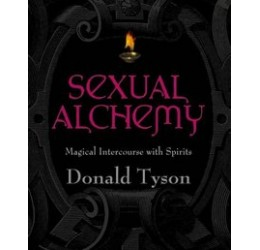 Sexual Alchemy: Magical Intercourse with Spirits, Donald Tyson