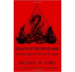 Dragon of the Two Flames, Demonic Magick & the Gods of Canaan, by Michael W. Ford